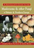 A Naturalist's Guide to the Mushrooms and Other Fungi of Britain & Northern Europe (Naturalists' Guides)