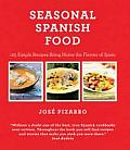 Seasonal Spanish Food 125 Simple Recipes to Bring Home the Flavors of Spain