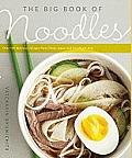Big Book of Noodles Over 100 Delicious Recipes from China Japan & Southeast Asia