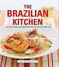 Brazilian Kitchen 100 Classic & Creative Recipes for the Home Cook