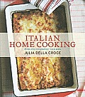 Italian Home Cooking 125 Recipes to Comfort the Soul