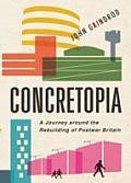 Concretopia a Journey around the Rebuilding of Postwar Britain