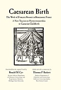 Caesarean Birth: The Work of Francois Rousset in Renaissance France - A New Treatise on Hysterotomotokie or Caesarian Childbirth