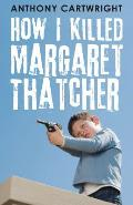How I Killed Margaret Thatcher by Anthony Cartwright