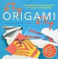 Fly Origami Fly: 35 Amazing Flying Objects to Fold in an Instant Cover