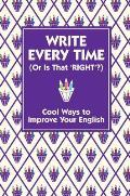 Write Every Time (Or Is That Right?): Cool Ways To Improve Your English