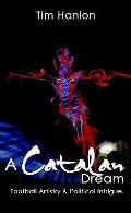 Catalan Dream: Football Artistry and Political Intrigue