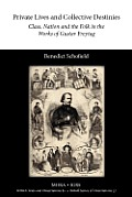 Private Lives and Collective Destinies: Class, Nation and the Folk in the Works of Gustav Freytag (1816-1895)