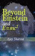 Beyond Einstein and E = Mc2