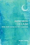 Understanding Islam: Origins, Beliefs, Practices, Holy Texts, Sacred Places