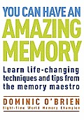You Can Have an Amazing Memory Learn Life Changing Techniques & Tips from the Memory Maestro