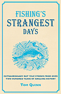 Fishing's Strangest Days: Extraordinary But True Stories from Over Two Hundred Years of Angling History