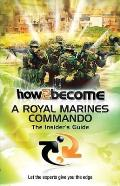 How 2 Become a Royal Marines Commando: the Insiders Guide