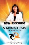 How 2 Become a Magistrate: the Insiders Guide