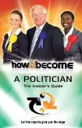 How To Become a Politician: the Insider's Guide