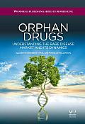 Orphan Drugs: Understanding the Rare Disease Market and Its Dynamics (Woodhead Publishing Series in Biomedicine)