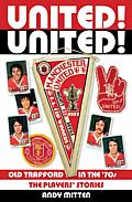 United! United!: Old Trafford in the '70s