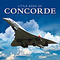 Little Book of Concorde (Little Book of)