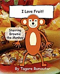 I Love Fruit!: Starring Brownie Monkey