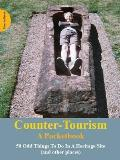 Counter-tourism: a Pocketbook: 50 Odd Things To Do in a Heritage Site