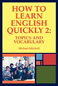 How To Learn English Quickly 2: Topics & Vocabulary by Michael Mitchell