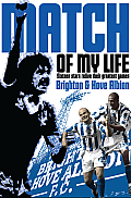 Brighton & Hove Albion Match of My Life: Albion Legends Relive Their Favourite Games