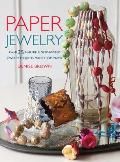 Paper Jewelry: Over 35 Beautiful Step-By-Step Jewelry Projects Made from Paper