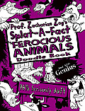 Prof. Zacharias Zog's Splat-A-Fact(tm) Ferocious Animals Activity Book (Splat-A-Fact)