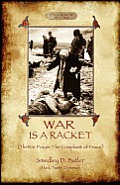 War Is a Racket; With the War Prayer and the Complaint of Peace