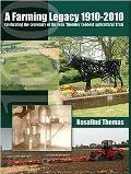 A Farming Legacy 1910-2010 - Celebrating the Centenary of the Felix Thornley Cobbold Agricultural Trust
