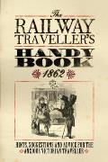 Railway Traveller's Handy Book: Hints, Suggestions and Advice, Before the Journey, on the Journey and After the Journey