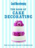 Good Housekeeping the Cake Decorating Book: the Ultimate Baker's Companion