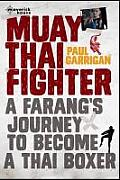 Muay Thai Fighter a Farangs Journey to Become a Thai Boxer