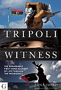 Tripoli Witness: The Remarkable First-Hand Account of Life Through the Insurgency