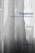 Presence The Intimacy of All Experience Volume 2
