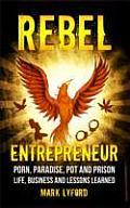 Rebel Entrepreneur Porn Paradise Pot & Prison Life Business & Lessons Learned