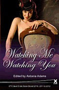 Watching Me Watching You Voyeurs & Exhibitionist Anthology
