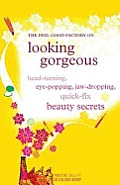 Feel Good Factory on looking gorgeous, The: head-turning, eye-popping, jaw-dropping quick-fix beauty secrets