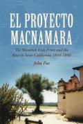 'el Proyecto Macnamara': the Maverick Irish Priest and the Race To Seize California 1844-1846