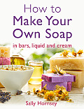 How to Make Your Own Soap In Bars Liquid & Cream