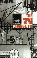 Point Is To Change It: an Introduction To Marxist Philosphy