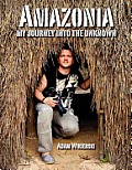 Amazonia - My Journey Into the Unknown