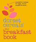 Dorset Cereals(r) the Breakfast Book: Wonderful Recipes for Eggs, Bacon, Muesli & More . . .