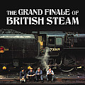 The Grand Finale of British Steam (Little Books)