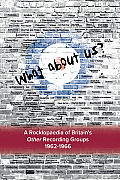What about Us? a Rocklopaedia of Britain's Other Recording Groups 1962-1966