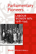 Parliamentary Pioneers: Labour Women Mps 1918-1945