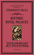 London's Strangest Tales: Historical Royal Palaces: Extraordinary But True Stories