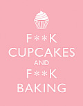 F**k Cupcakes and F**k Baking