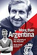 More Than Argentina: Authorised Biography of Ally MacLeod