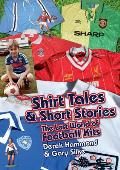 Shirt Tales and Short Stories: The Lost World of Classic Football Kits